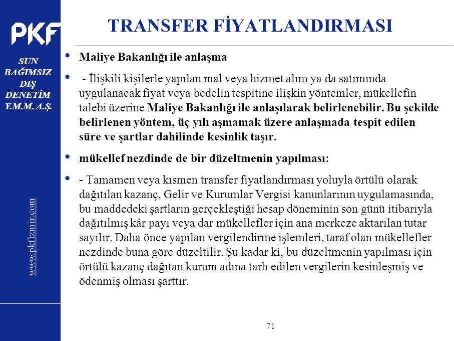 www.pkfizmir.com SUN BAĞIMSIZ DIŞ DENETİM Y.M.M. A.Ş. sayfa71 TRANSFER FİYATLANDIRMASI Maliye Bakanlığı ile anlaşma - İlişkili kişilerle yapılan mal v