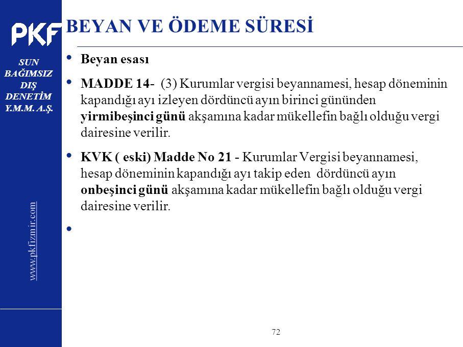 www.pkfizmir.com SUN BAĞIMSIZ DIŞ DENETİM Y.M.M. A.Ş. sayfa72 BEYAN VE ÖDEME SÜRESİ Beyan esası MADDE 14- (3) Kurumlar vergisi beyannamesi, hesap döne
