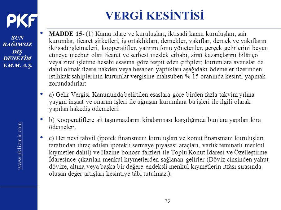 www.pkfizmir.com SUN BAĞIMSIZ DIŞ DENETİM Y.M.M. A.Ş. sayfa73 VERGİ KESİNTİSİ MADDE 15- (1) Kamu idare ve kuruluşları, iktisadî kamu kuruluşları, sair