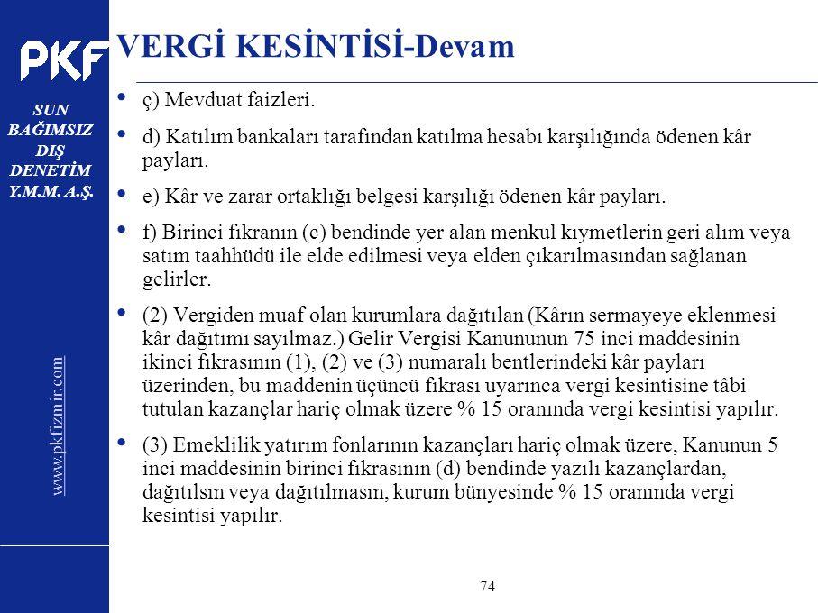 www.pkfizmir.com SUN BAĞIMSIZ DIŞ DENETİM Y.M.M. A.Ş. sayfa74 VERGİ KESİNTİSİ-Devam ç) Mevduat faizleri. d) Katılım bankaları tarafından katılma hesab