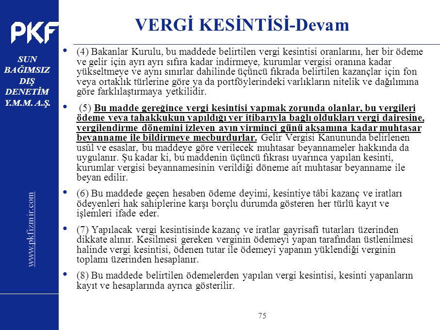 www.pkfizmir.com SUN BAĞIMSIZ DIŞ DENETİM Y.M.M. A.Ş. sayfa75 VERGİ KESİNTİSİ-Devam (4) Bakanlar Kurulu, bu maddede belirtilen vergi kesintisi oranlar