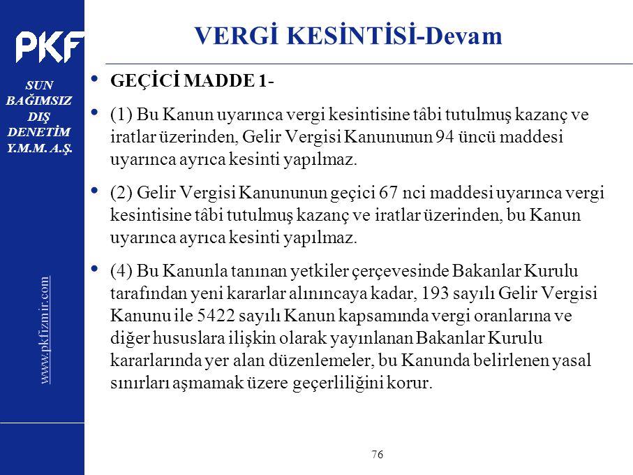 www.pkfizmir.com SUN BAĞIMSIZ DIŞ DENETİM Y.M.M. A.Ş. sayfa76 VERGİ KESİNTİSİ-Devam GEÇİCİ MADDE 1- (1) Bu Kanun uyarınca vergi kesintisine tâbi tutul