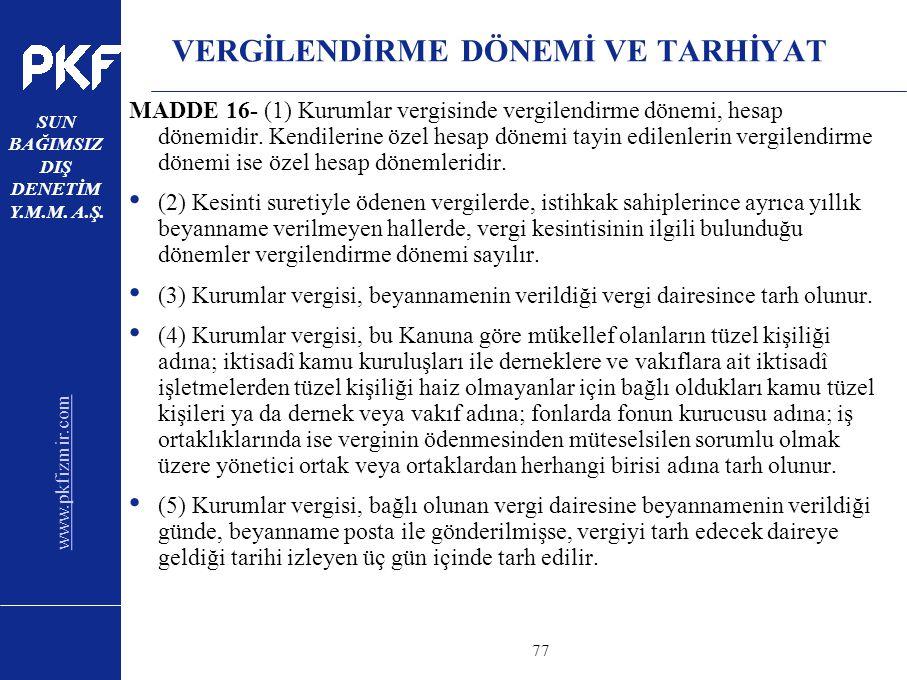 www.pkfizmir.com SUN BAĞIMSIZ DIŞ DENETİM Y.M.M. A.Ş. sayfa77 VERGİLENDİRME DÖNEMİ VE TARHİYAT MADDE 16- (1) Kurumlar vergisinde vergilendirme dönemi,