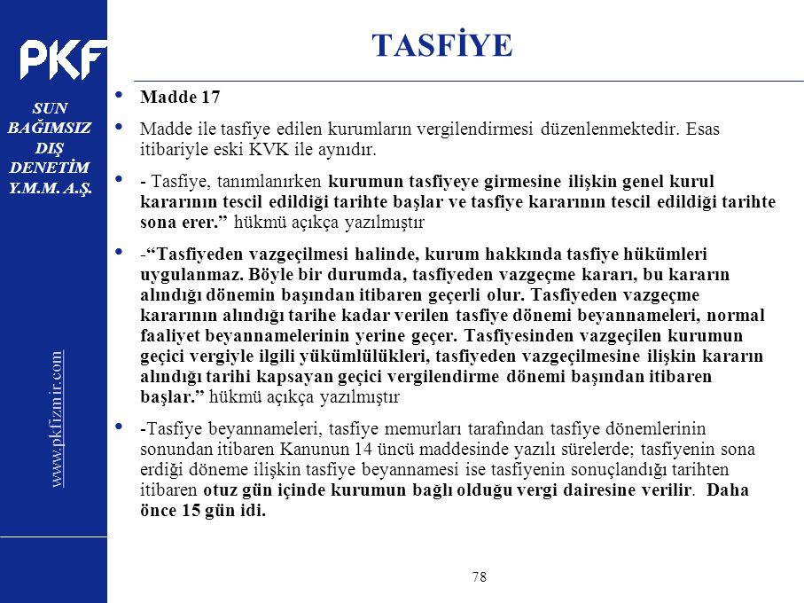 www.pkfizmir.com SUN BAĞIMSIZ DIŞ DENETİM Y.M.M. A.Ş. sayfa78 TASFİYE Madde 17 Madde ile tasfiye edilen kurumların vergilendirmesi düzenlenmektedir. E