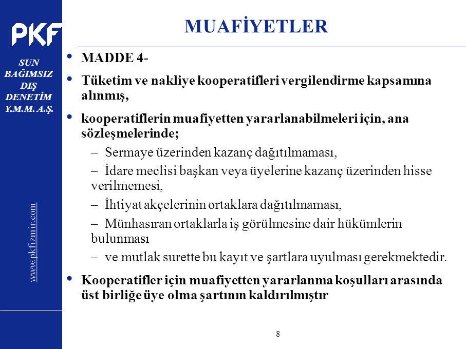www.pkfizmir.com SUN BAĞIMSIZ DIŞ DENETİM Y.M.M. A.Ş. sayfa8 MUAFİYETLER MADDE 4- Tüketim ve nakliye kooperatifleri vergilendirme kapsamına alınmış, k