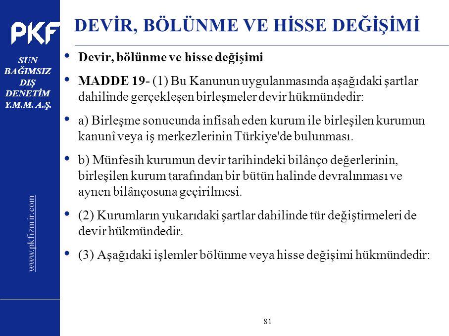 www.pkfizmir.com SUN BAĞIMSIZ DIŞ DENETİM Y.M.M. A.Ş. sayfa81 DEVİR, BÖLÜNME VE HİSSE DEĞİŞİMİ Devir, bölünme ve hisse değişimi MADDE 19- (1) Bu Kanun