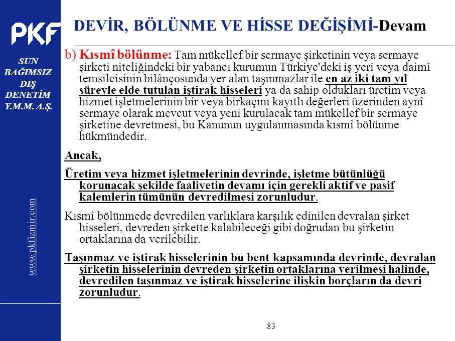 www.pkfizmir.com SUN BAĞIMSIZ DIŞ DENETİM Y.M.M. A.Ş. sayfa83 DEVİR, BÖLÜNME VE HİSSE DEĞİŞİMİ-Devam b) Kısmî bölünme: Tam mükellef bir sermaye şirket