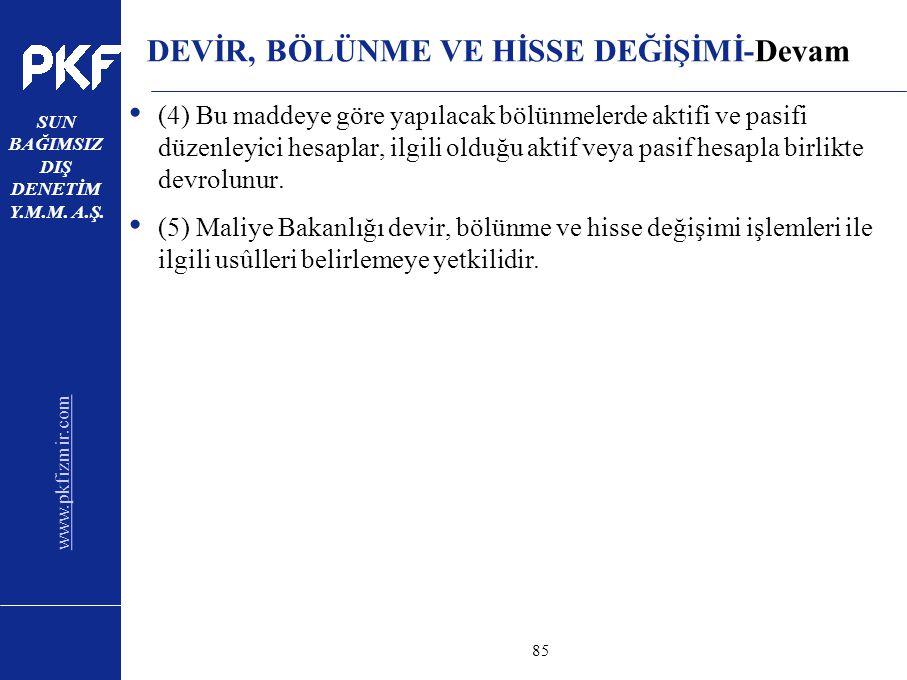 www.pkfizmir.com SUN BAĞIMSIZ DIŞ DENETİM Y.M.M. A.Ş. sayfa85 DEVİR, BÖLÜNME VE HİSSE DEĞİŞİMİ-Devam (4) Bu maddeye göre yapılacak bölünmelerde aktifi