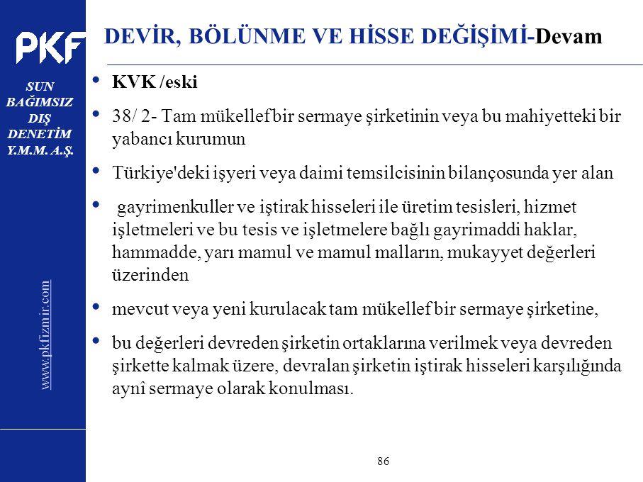 www.pkfizmir.com SUN BAĞIMSIZ DIŞ DENETİM Y.M.M. A.Ş. sayfa86 DEVİR, BÖLÜNME VE HİSSE DEĞİŞİMİ-Devam KVK /eski 38/ 2- Tam mükellef bir sermaye şirketi