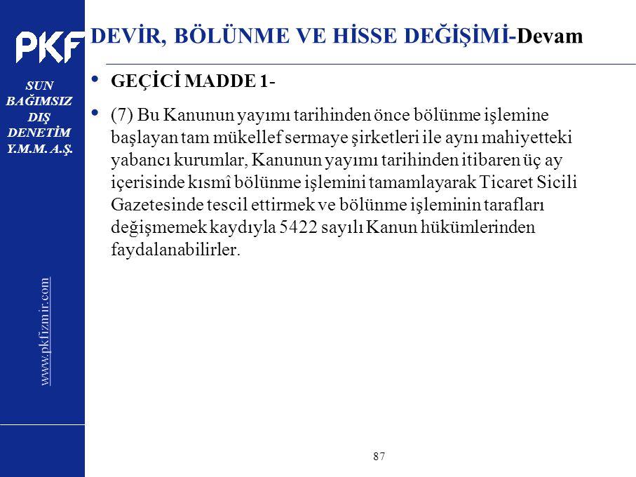 www.pkfizmir.com SUN BAĞIMSIZ DIŞ DENETİM Y.M.M. A.Ş. sayfa87 DEVİR, BÖLÜNME VE HİSSE DEĞİŞİMİ-Devam GEÇİCİ MADDE 1- (7) Bu Kanunun yayımı tarihinden