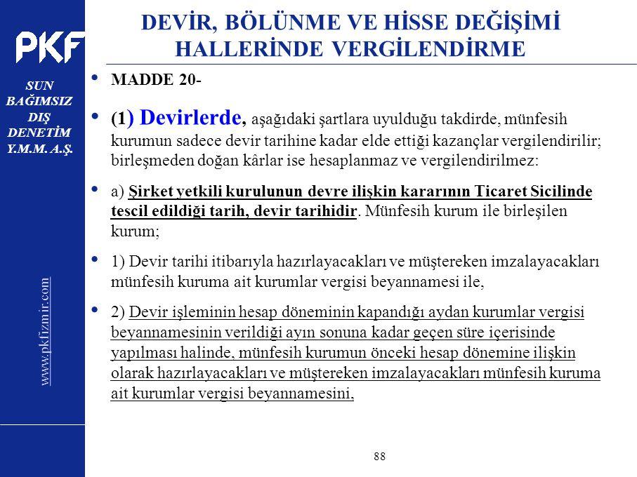 www.pkfizmir.com SUN BAĞIMSIZ DIŞ DENETİM Y.M.M. A.Ş. sayfa88 DEVİR, BÖLÜNME VE HİSSE DEĞİŞİMİ HALLERİNDE VERGİLENDİRME MADDE 20- (1 ) Devirlerde, aşa
