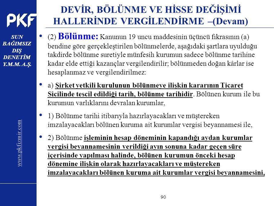 www.pkfizmir.com SUN BAĞIMSIZ DIŞ DENETİM Y.M.M. A.Ş. sayfa90 DEVİR, BÖLÜNME VE HİSSE DEĞİŞİMİ HALLERİNDE VERGİLENDİRME –(Devam) (2) Bölünme: Kanunun