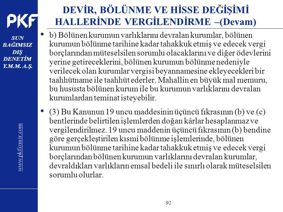 www.pkfizmir.com SUN BAĞIMSIZ DIŞ DENETİM Y.M.M. A.Ş. sayfa92 DEVİR, BÖLÜNME VE HİSSE DEĞİŞİMİ HALLERİNDE VERGİLENDİRME –(Devam) b) Bölünen kurumun va