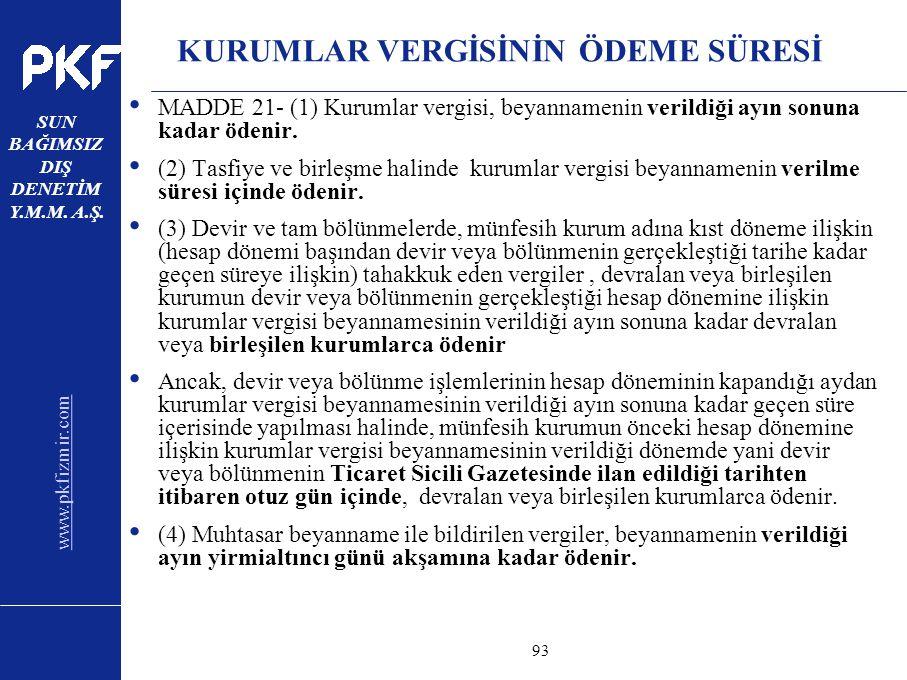 www.pkfizmir.com SUN BAĞIMSIZ DIŞ DENETİM Y.M.M. A.Ş. sayfa93 KURUMLAR VERGİSİNİN ÖDEME SÜRESİ MADDE 21- (1) Kurumlar vergisi, beyannamenin verildiği