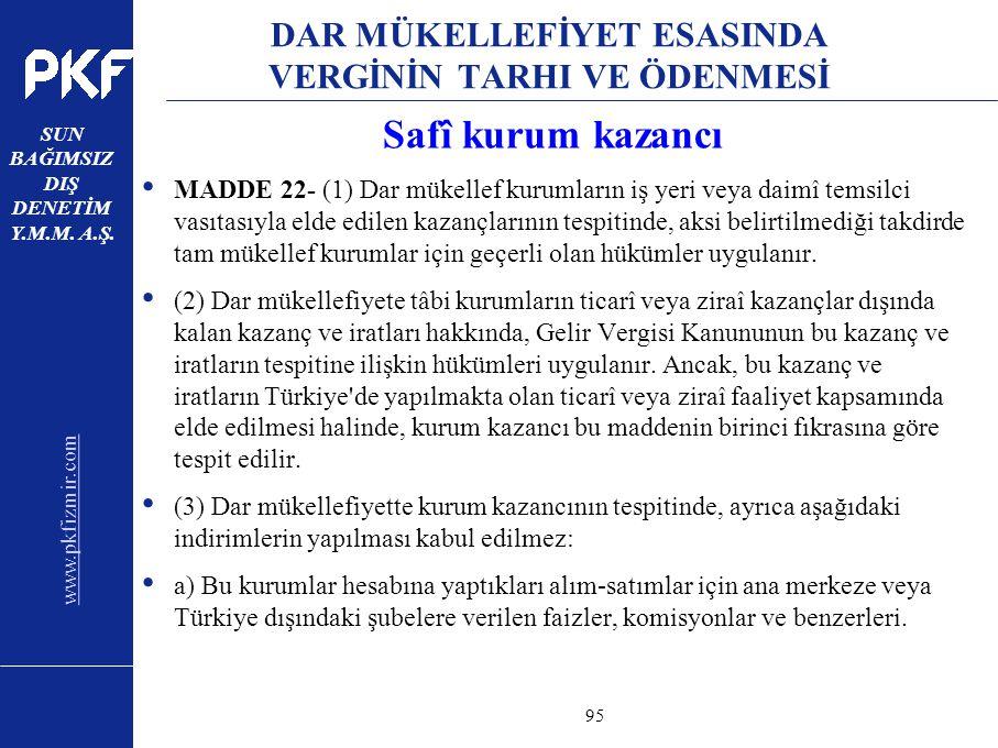 www.pkfizmir.com SUN BAĞIMSIZ DIŞ DENETİM Y.M.M. A.Ş. sayfa95 DAR MÜKELLEFİYET ESASINDA VERGİNİN TARHI VE ÖDENMESİ Safî kurum kazancı MADDE 22- (1) Da