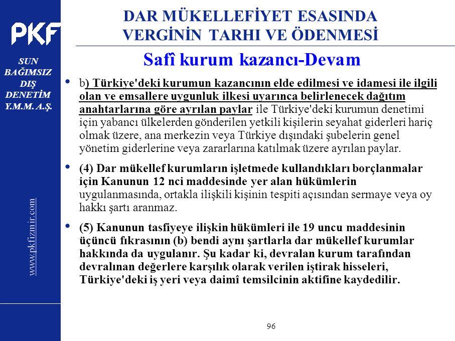 www.pkfizmir.com SUN BAĞIMSIZ DIŞ DENETİM Y.M.M. A.Ş. sayfa96 DAR MÜKELLEFİYET ESASINDA VERGİNİN TARHI VE ÖDENMESİ Safî kurum kazancı-Devam b) Türkiye