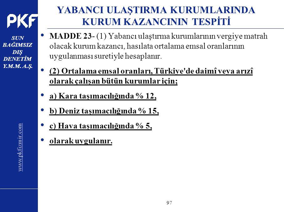 www.pkfizmir.com SUN BAĞIMSIZ DIŞ DENETİM Y.M.M. A.Ş. sayfa97 YABANCI ULAŞTIRMA KURUMLARINDA KURUM KAZANCININ TESPİTİ MADDE 23- (1) Yabancı ulaştırma