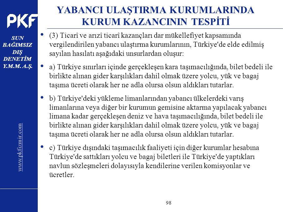 www.pkfizmir.com SUN BAĞIMSIZ DIŞ DENETİM Y.M.M. A.Ş. sayfa98 YABANCI ULAŞTIRMA KURUMLARINDA KURUM KAZANCININ TESPİTİ (3) Ticarî ve arızî ticarî kazan