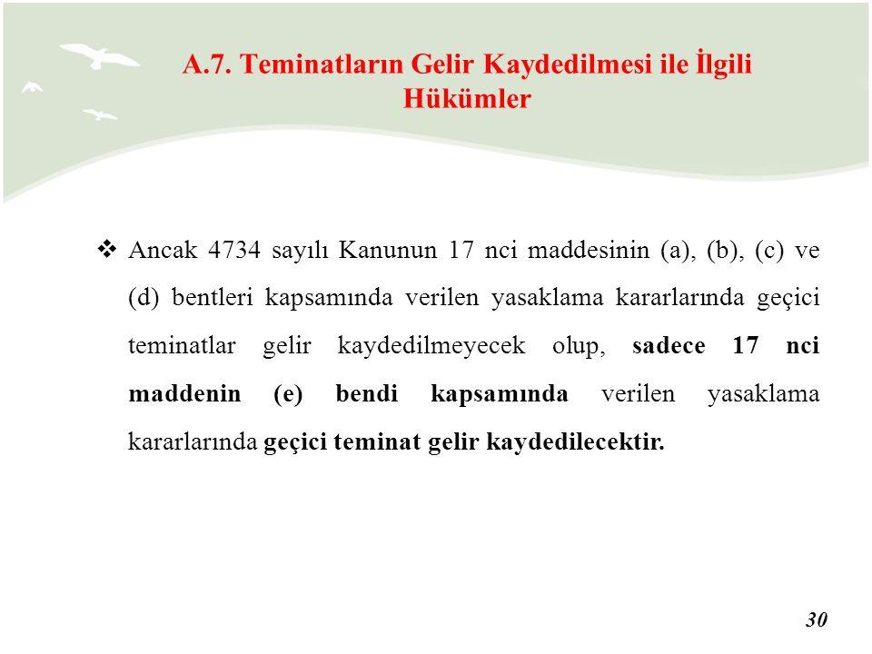 30  Ancak 4734 sayılı Kanunun 17 nci maddesinin (a), (b), (c) ve (d) bentleri kapsamında verilen yasaklama kararlarında geçici teminatlar gelir kayde