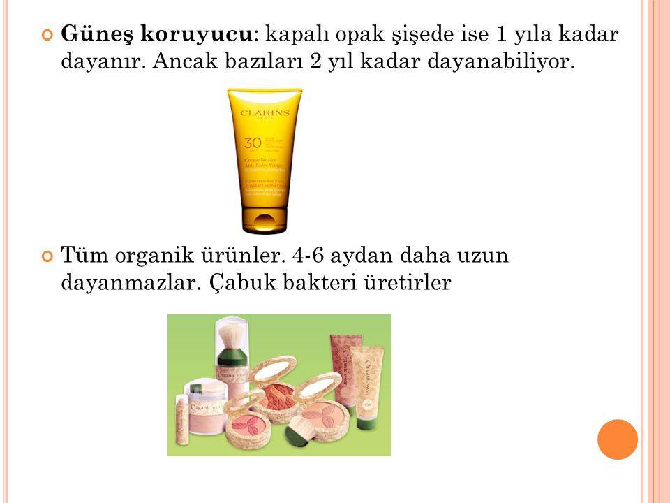 Güneş koruyucu : kapalı opak şişede ise 1 yıla kadar dayanır. Ancak bazıları 2 yıl kadar dayanabiliyor. Tüm organik ürünler. 4-6 aydan daha uzun dayan