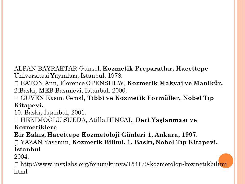 ALPAN BAYRAKTAR Günsel, Kozmetik Preparatlar, Hacettepe Üniversitesi Yayınları, İstanbul, 1978.  EATON Ann, Florence OPENSHEW, Kozmetik Makyaj ve Man