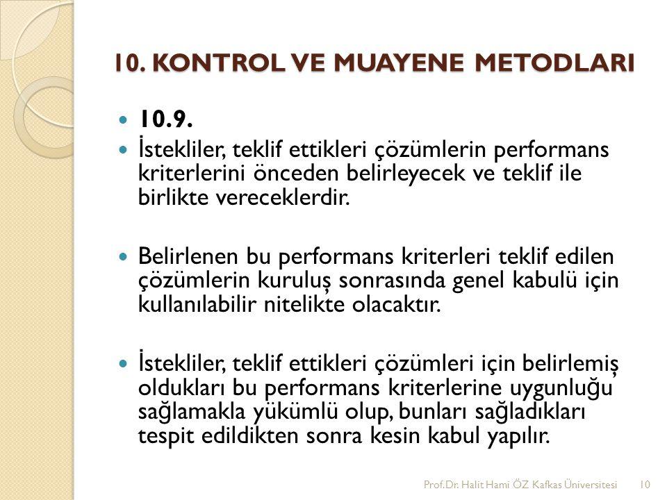 10. KONTROL VE MUAYENE METODLARI 10.9. İ stekliler, teklif ettikleri çözümlerin performans kriterlerini önceden belirleyecek ve teklif ile birlikte ve