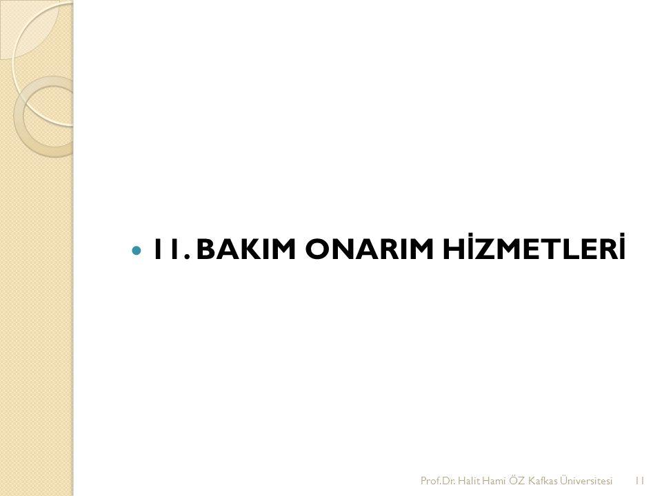 11. BAKIM ONARIM H İ ZMETLER İ Prof.Dr. Halit Hami ÖZ Kafkas Üniversitesi11