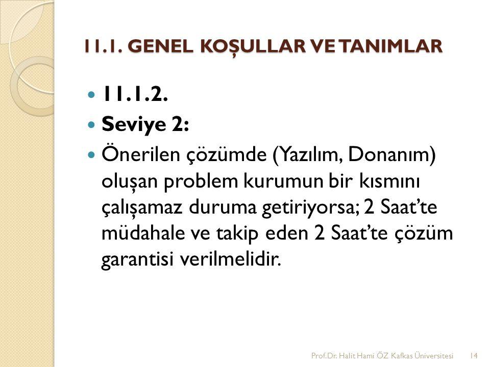 11.1. GENEL KOŞULLAR VE TANIMLAR 11.1.2. Seviye 2: Önerilen çözümde (Yazılım, Donanım) oluşan problem kurumun bir kısmını çalışamaz duruma getiriyorsa