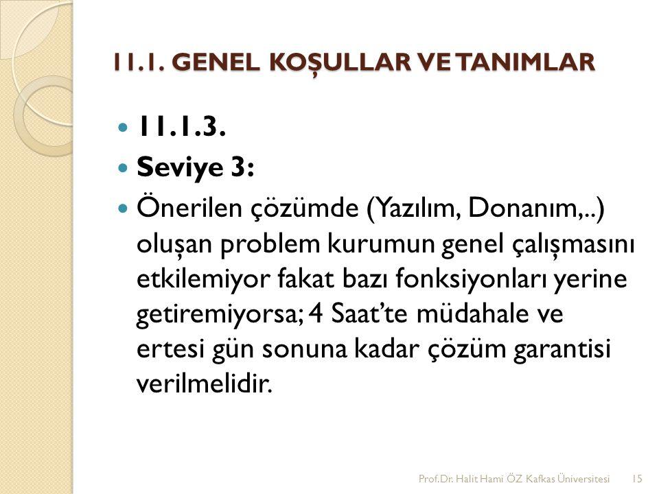 11.1. GENEL KOŞULLAR VE TANIMLAR 11.1.3. Seviye 3: Önerilen çözümde (Yazılım, Donanım,..) oluşan problem kurumun genel çalışmasını etkilemiyor fakat b