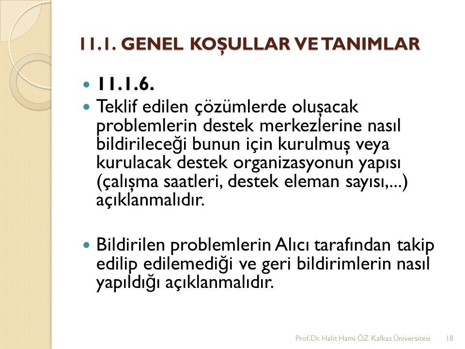 11.1. GENEL KOŞULLAR VE TANIMLAR 11.1.6. Teklif edilen çözümlerde oluşacak problemlerin destek merkezlerine nasıl bildirilece ğ i bunun için kurulmuş
