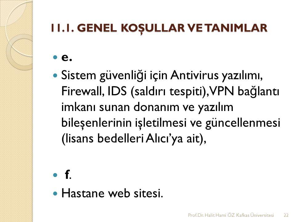 11.1. GENEL KOŞULLAR VE TANIMLAR e. Sistem güvenli ğ i için Antivirus yazılımı, Firewall, IDS (saldırı tespiti),VPN ba ğ lantı imkanı sunan donanım ve