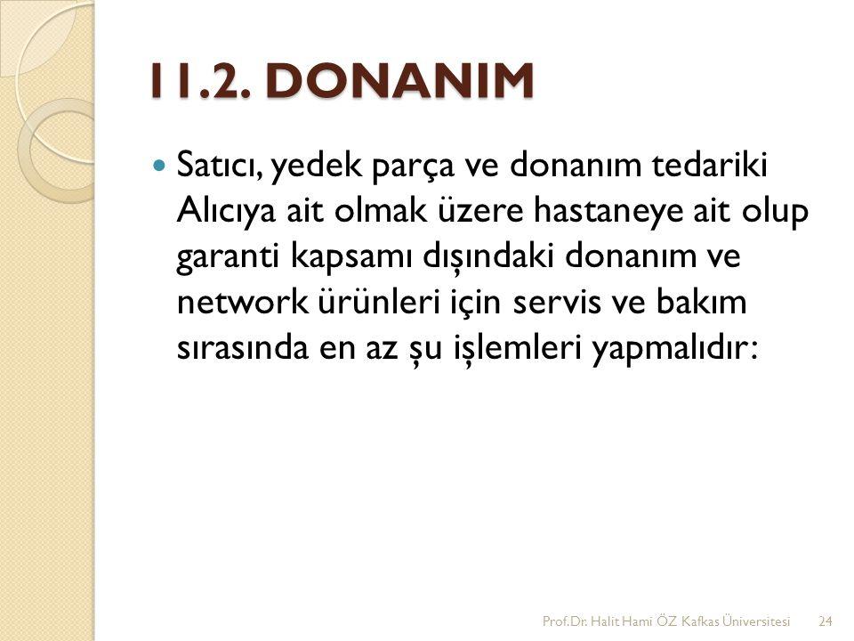 11.2. DONANIM Satıcı, yedek parça ve donanım tedariki Alıcıya ait olmak üzere hastaneye ait olup garanti kapsamı dışındaki donanım ve network ürünleri