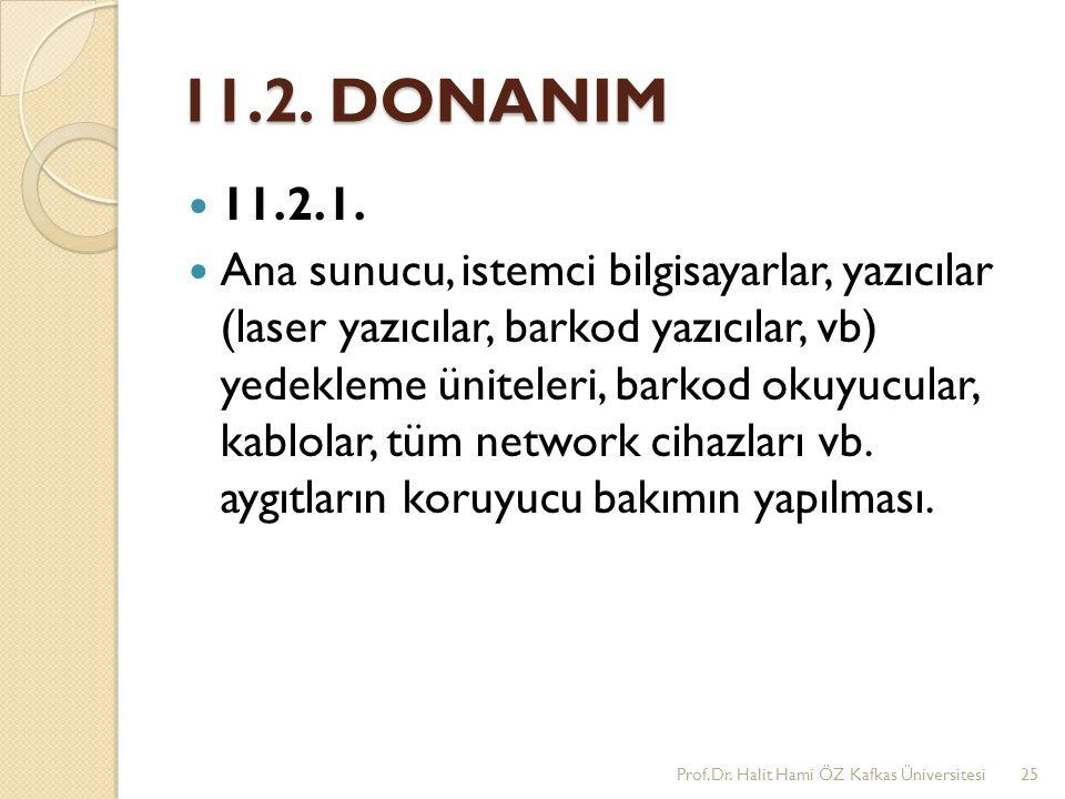 11.2. DONANIM 11.2.1. Ana sunucu, istemci bilgisayarlar, yazıcılar (laser yazıcılar, barkod yazıcılar, vb) yedekleme üniteleri, barkod okuyucular, kab