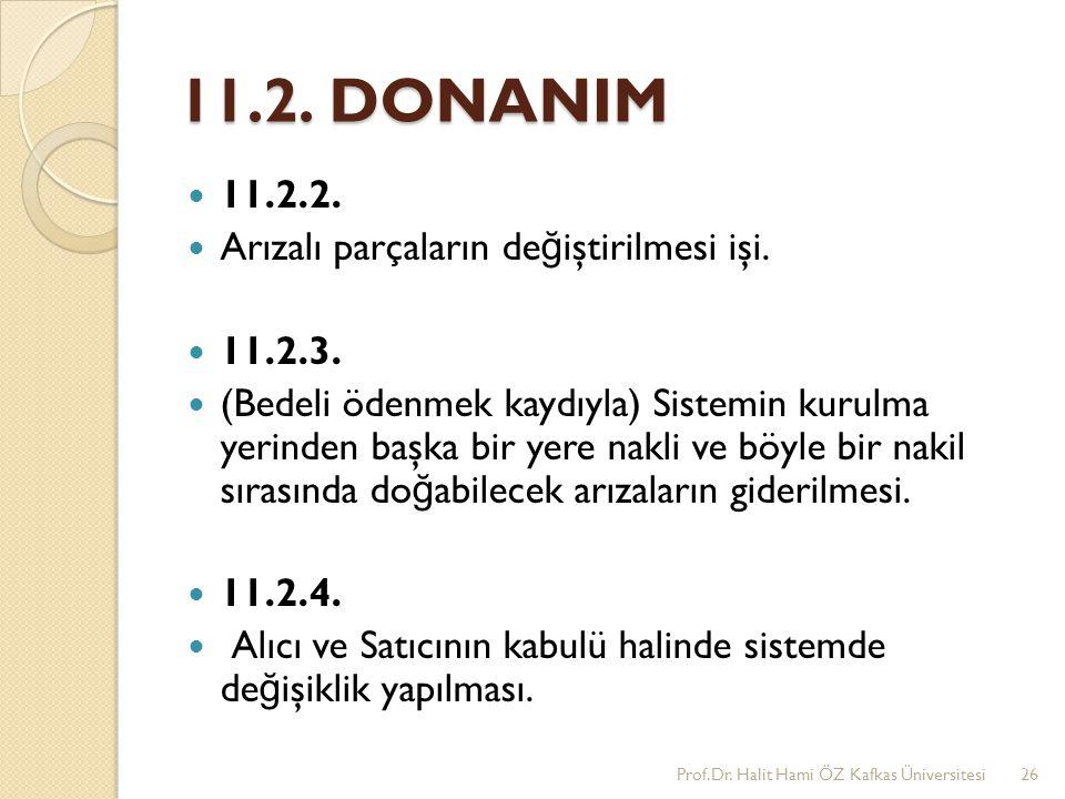 11.2. DONANIM 11.2.2. Arızalı parçaların de ğ iştirilmesi işi. 11.2.3. (Bedeli ödenmek kaydıyla) Sistemin kurulma yerinden başka bir yere nakli ve böy