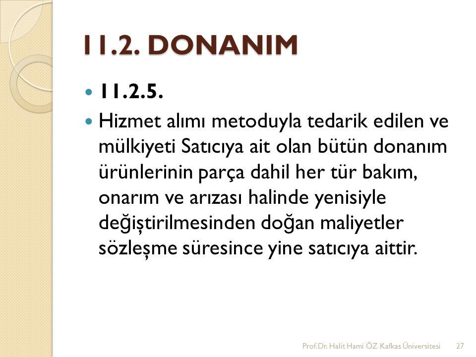 11.2. DONANIM 11.2.5. Hizmet alımı metoduyla tedarik edilen ve mülkiyeti Satıcıya ait olan bütün donanım ürünlerinin parça dahil her tür bakım, onarım