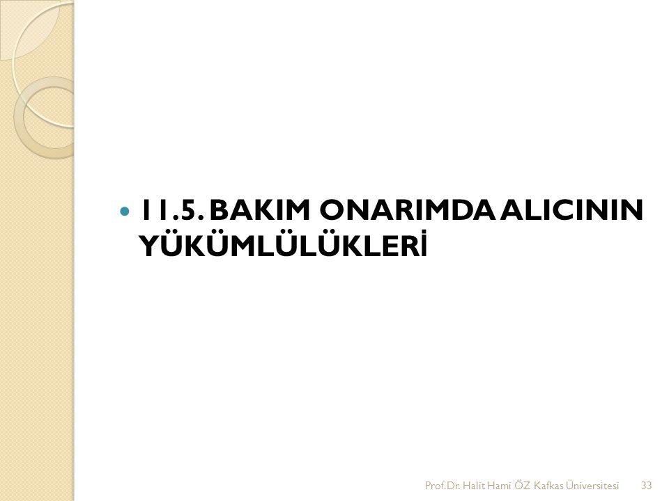11.5. BAKIM ONARIMDA ALICININ YÜKÜMLÜLÜKLER İ Prof.Dr. Halit Hami ÖZ Kafkas Üniversitesi33