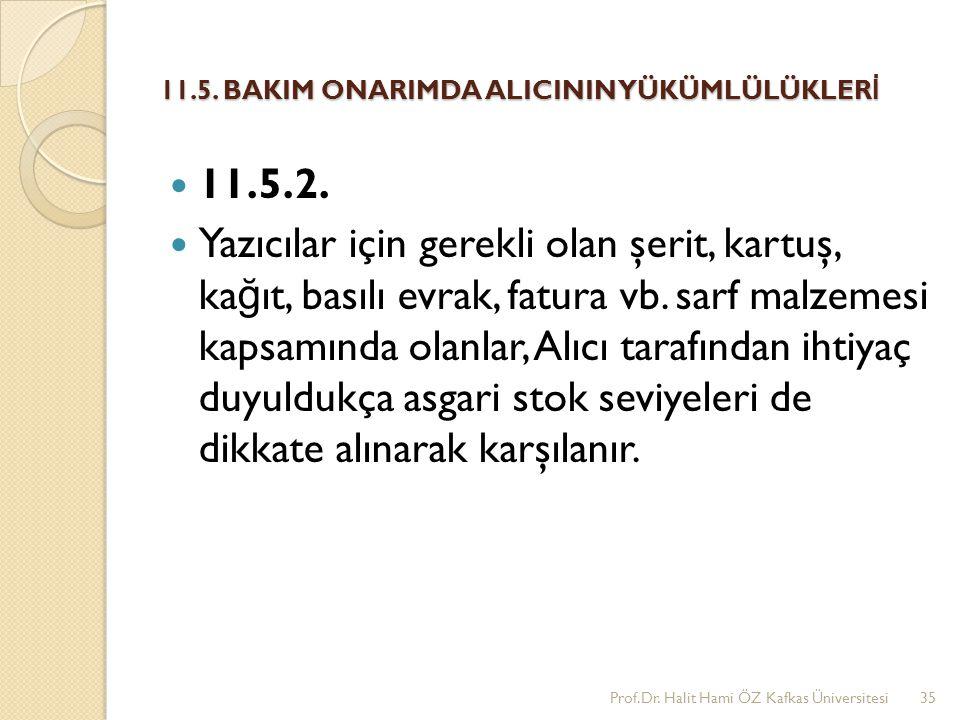 11.5. BAKIM ONARIMDA ALICININ YÜKÜMLÜLÜKLER İ 11.5.2. Yazıcılar için gerekli olan şerit, kartuş, ka ğ ıt, basılı evrak, fatura vb. sarf malzemesi kaps