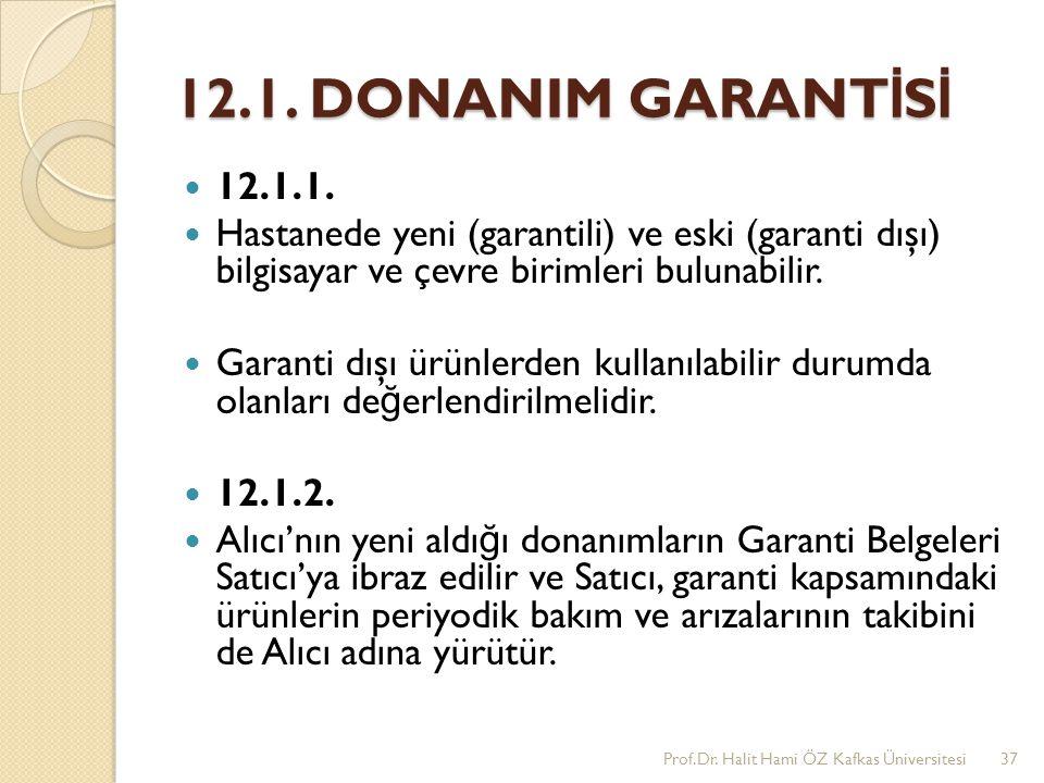 12.1. DONANIM GARANT İ S İ 12.1.1. Hastanede yeni (garantili) ve eski (garanti dışı) bilgisayar ve çevre birimleri bulunabilir. Garanti dışı ürünlerde