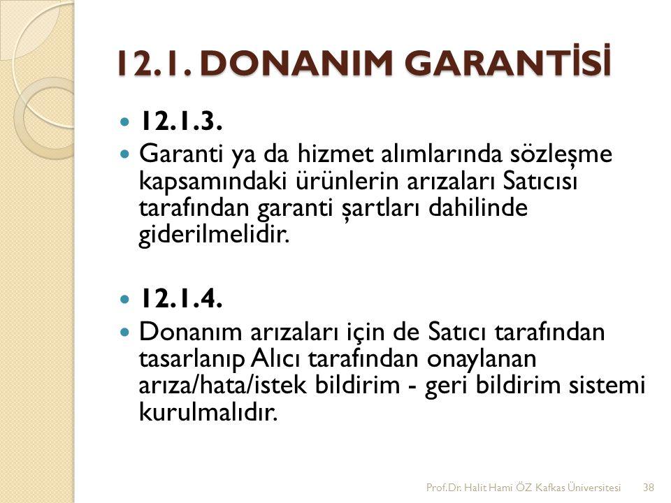 12.1. DONANIM GARANT İ S İ 12.1.3. Garanti ya da hizmet alımlarında sözleşme kapsamındaki ürünlerin arızaları Satıcısı tarafından garanti şartları dah