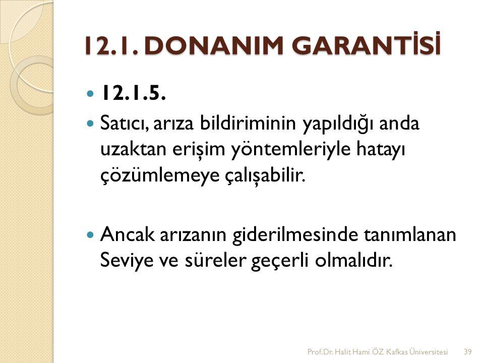 12.1. DONANIM GARANT İ S İ 12.1.5. Satıcı, arıza bildiriminin yapıldı ğ ı anda uzaktan erişim yöntemleriyle hatayı çözümlemeye çalışabilir. Ancak arız