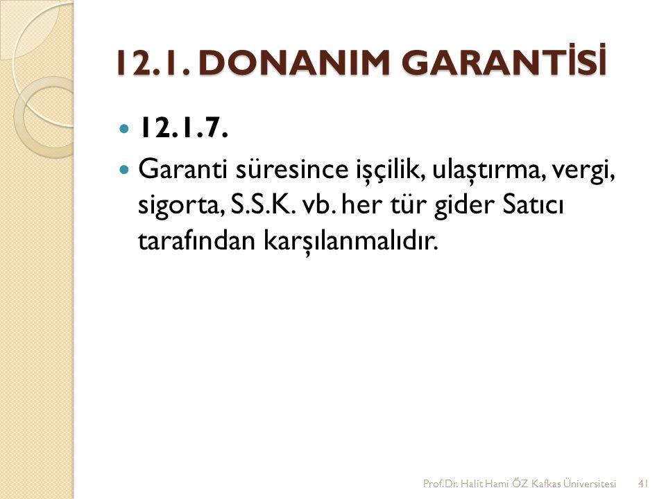 12.1. DONANIM GARANT İ S İ 12.1.7. Garanti süresince işçilik, ulaştırma, vergi, sigorta, S.S.K. vb. her tür gider Satıcı tarafından karşılanmalıdır. P