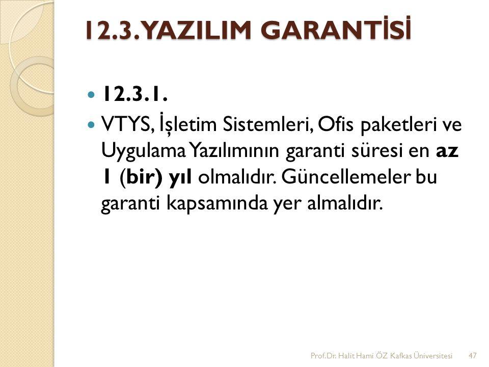 12.3. YAZILIM GARANT İ S İ 12.3.1. VTYS, İ şletim Sistemleri, Ofis paketleri ve Uygulama Yazılımının garanti süresi en az 1 (bir) yıl olmalıdır. Günce