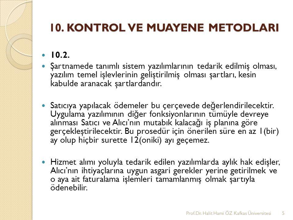 10. KONTROL VE MUAYENE METODLARI 10.2. Şartnamede tanımlı sistem yazılımlarının tedarik edilmiş olması, yazılım temel işlevlerinin geliştirilmiş olmas