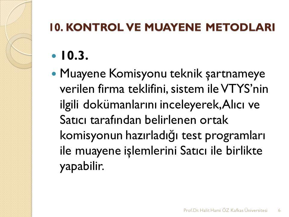 10. KONTROL VE MUAYENE METODLARI 10.3. Muayene Komisyonu teknik şartnameye verilen firma teklifini, sistem ile VTYS'nin ilgili dokümanlarını inceleyer