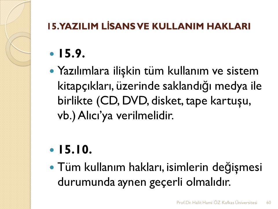 15. YAZILIM L İ SANS VE KULLANIM HAKLARI 15.9. Yazılımlara ilişkin tüm kullanım ve sistem kitapçıkları, üzerinde saklandı ğ ı medya ile birlikte (CD,