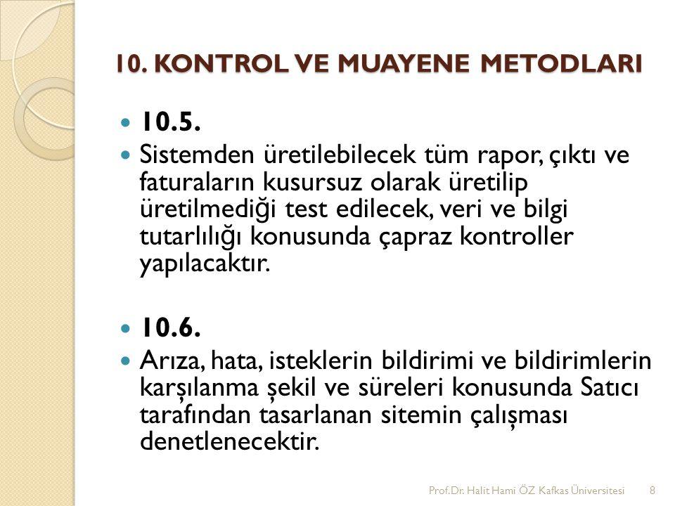10. KONTROL VE MUAYENE METODLARI 10.5. Sistemden üretilebilecek tüm rapor, çıktı ve faturaların kusursuz olarak üretilip üretilmedi ğ i test edilecek,