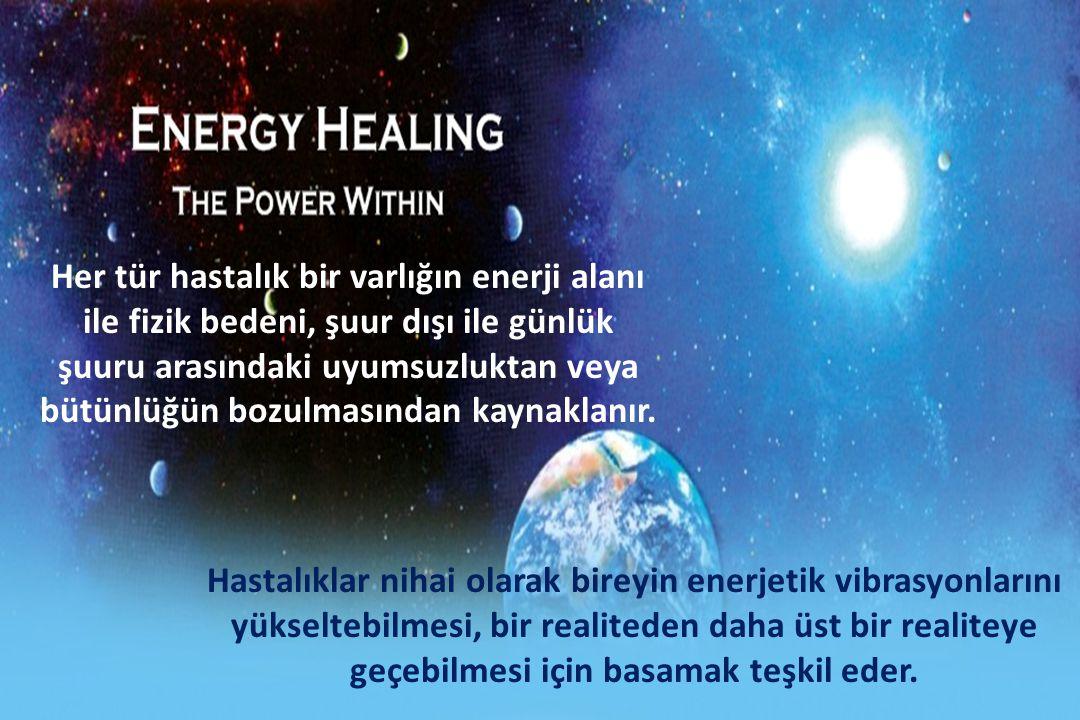 Her tür hastalık bir varlığın enerji alanı ile fizik bedeni, şuur dışı ile günlük şuuru arasındaki uyumsuzluktan veya bütünlüğün bozulmasından kaynaklanır.