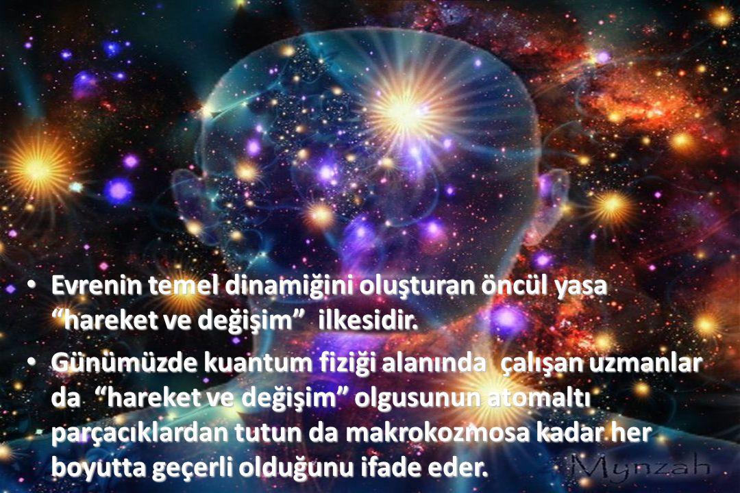 Evrenin temel dinamiğini oluşturan öncül yasa hareket ve değişim ilkesidir.