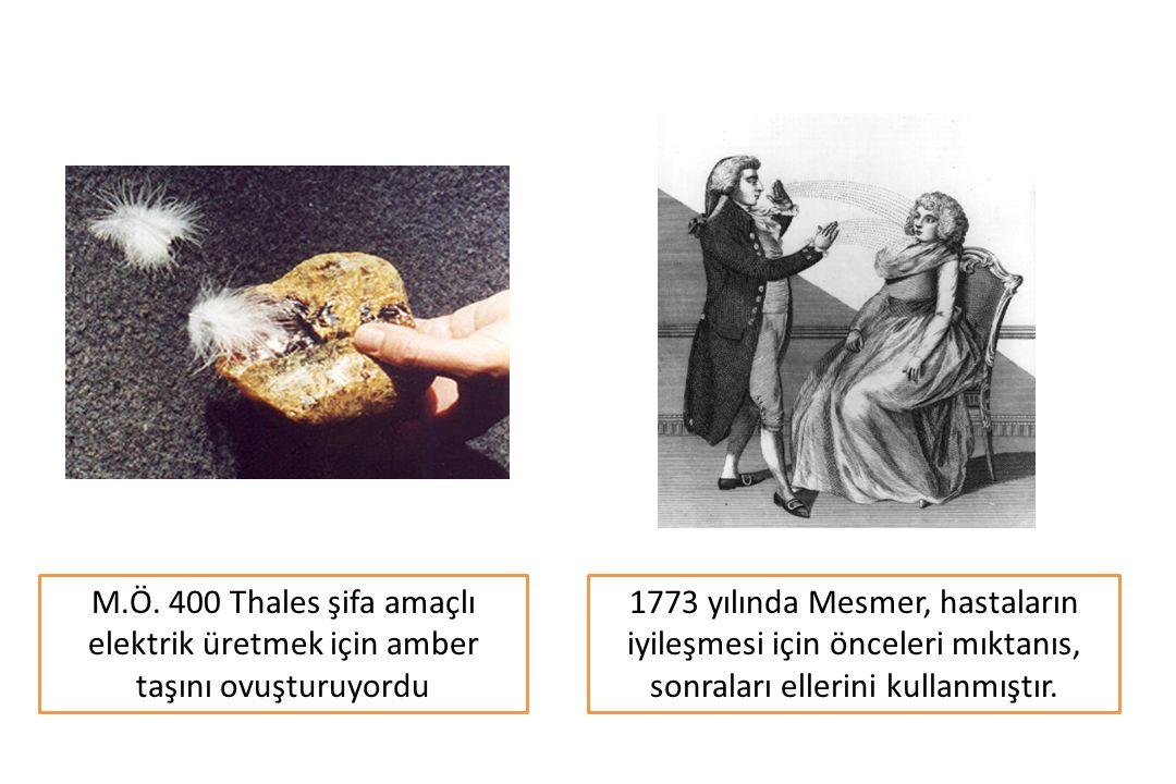 M.Ö. 400 Thales şifa amaçlı elektrik üretmek için amber taşını ovuşturuyordu 1773 yılında Mesmer, hastaların iyileşmesi için önceleri mıktanıs, sonral