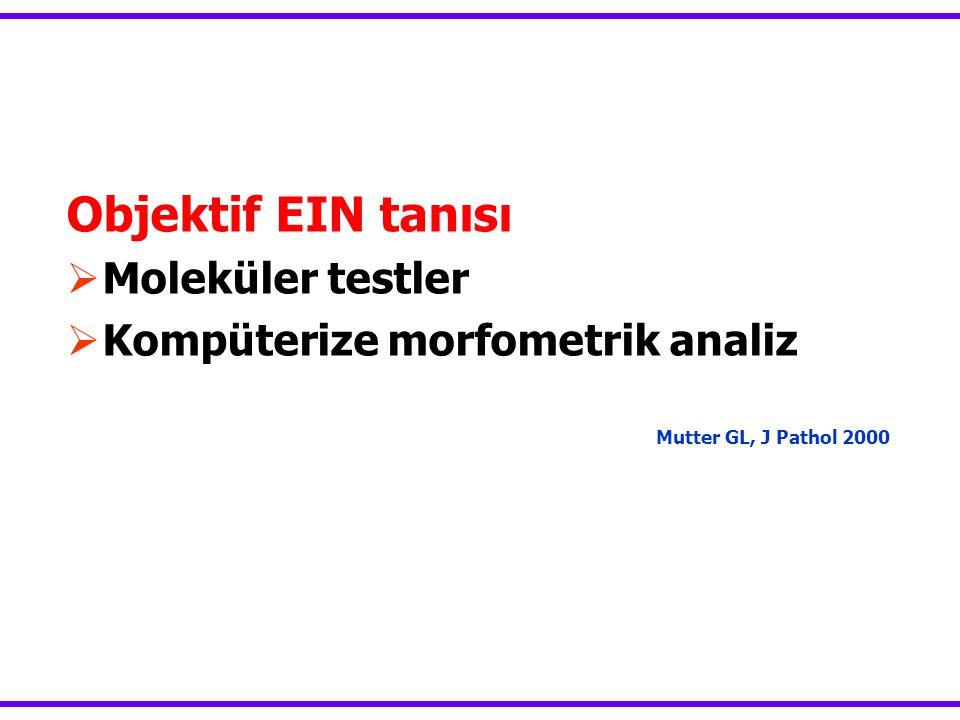 Objektif EIN tanısı  Moleküler testler  Kompüterize morfometrik analiz Mutter GL, J Pathol 2000